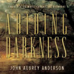 Abiding Darkness by John Aubrey Anderson