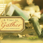 Sneak peek at A Time to Gather by Sally John and Dr Gary Smalley