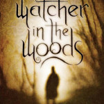 Watcher in the Woods by Robert Liparulo ~ Tim's Take