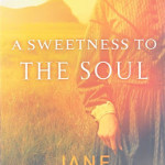 A Sweetness to the Soul by Jane Kirkpatrick ~ Tracy's Take