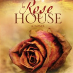 Rose House by Tina Ann Forkner