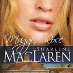 Maggie Rose by Sharlene MacLaren