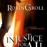Injustice for All by Robin Caroll with giveaways
