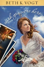 Wish You Were Here by Beth Vogt