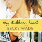 My Stubborn Heart by Becky Wade