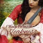 Made Perfect in Weakness by Lynnette Bonner