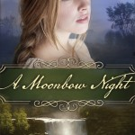 A Moonbow Night by Laura Frantz