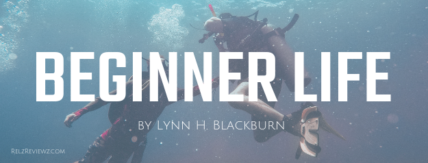 Beginner Life By Lynn H Blackburn With Giveaway Relzreviewz